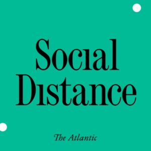 The Atlantic Social Distance Podcast